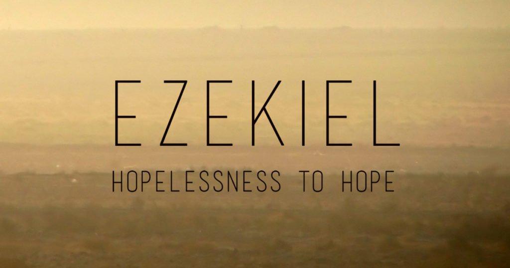 Ezekiel Hopelessness to Hope
